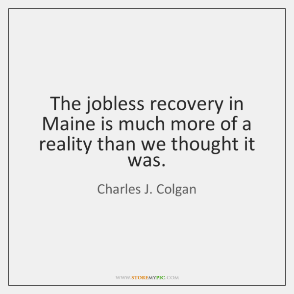 The jobless recovery in Maine is much more of a reality than ...