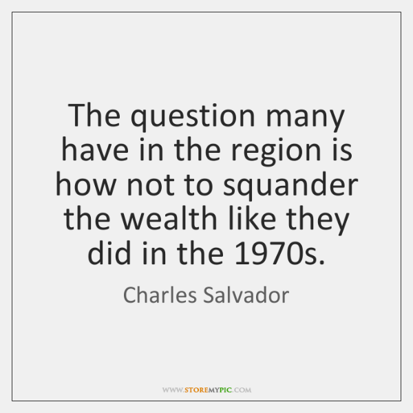 The question many have in the region is how not to squander ...