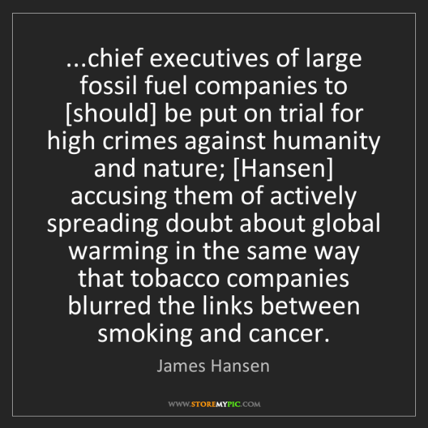 James Hansen: ...chief executives of large fossil fuel companies to...