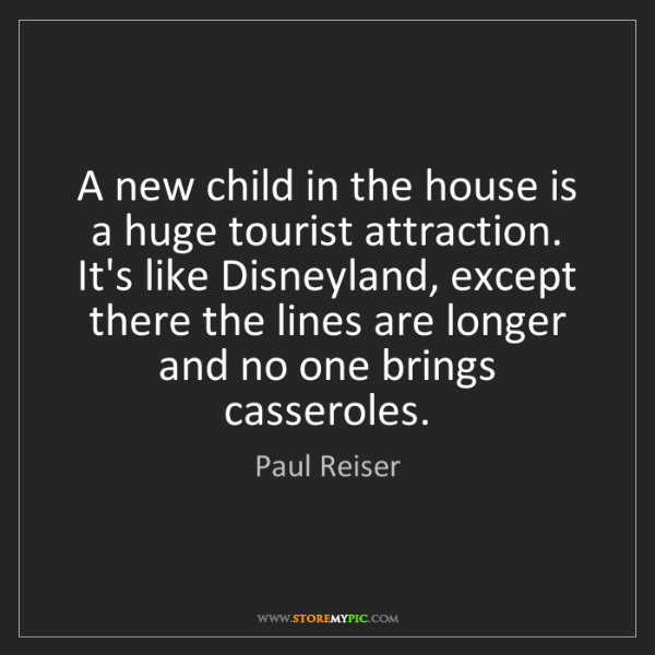 Paul Reiser: A new child in the house is a huge tourist attraction....