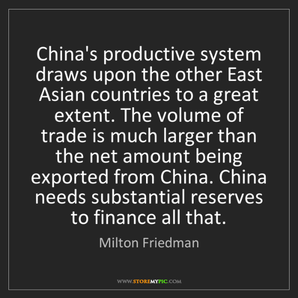 Milton Friedman: China's productive system draws upon the other East Asian...