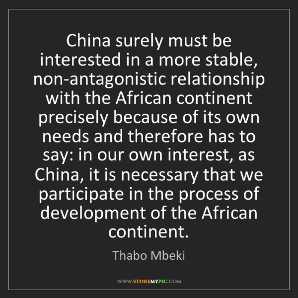 Thabo Mbeki: China surely must be interested in a more stable, non-antagonistic...