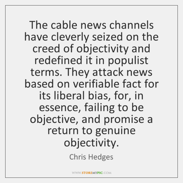 The cable news channels have cleverly seized on the creed of objectivity ...