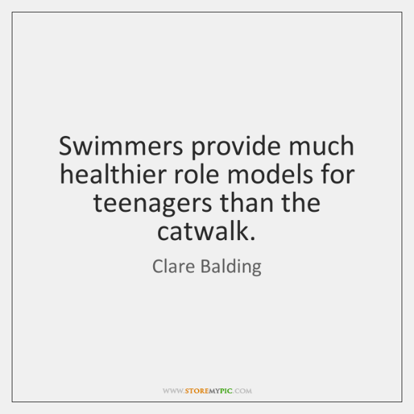 Swimmers provide much healthier role models for teenagers than the catwalk.