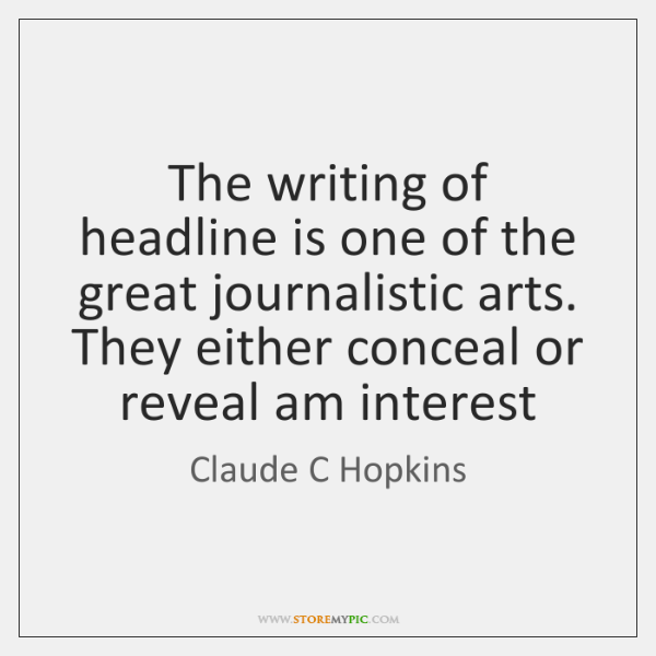 The writing of headline is one of the great journalistic arts. They ...
