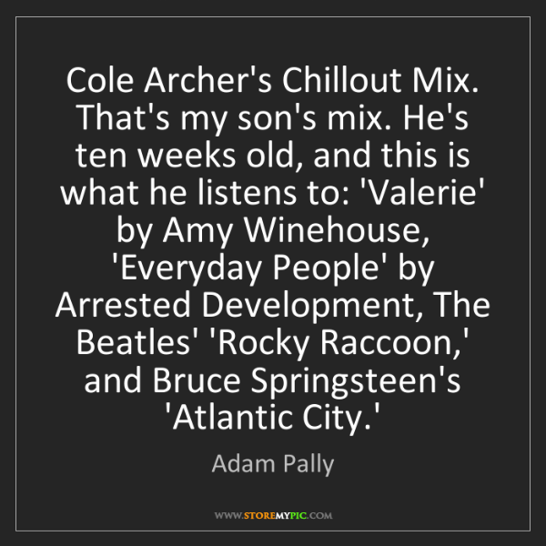 Adam Pally: Cole Archer's Chillout Mix. That's my son's mix. He's...