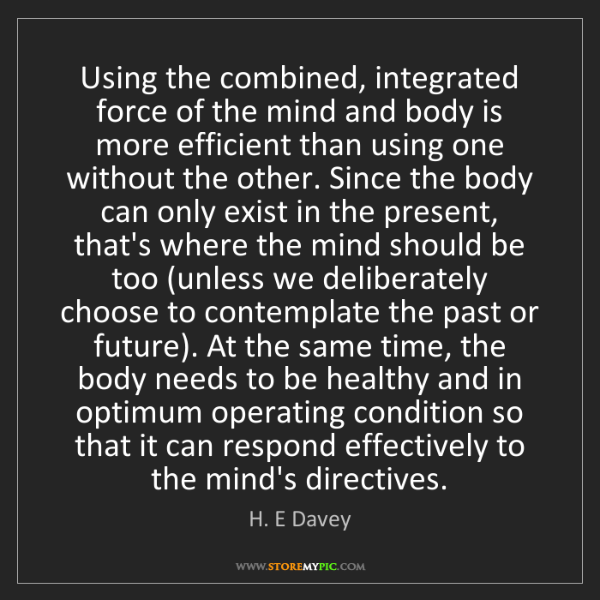 H. E Davey: Using the combined, integrated force of the mind and...
