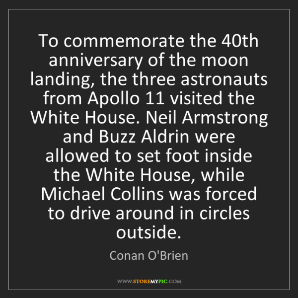 Conan O'Brien: To commemorate the 40th anniversary of the moon landing,...