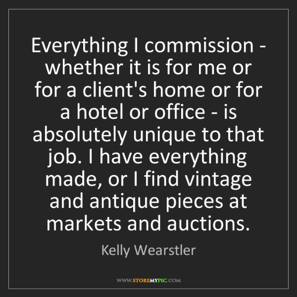 Kelly Wearstler: Everything I commission - whether it is for me or for...
