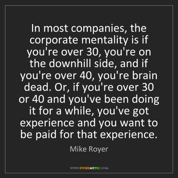 Mike Royer: In most companies, the corporate mentality is if you're...