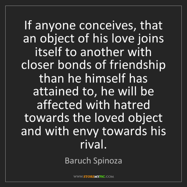 Baruch Spinoza: If anyone conceives, that an object of his love joins...