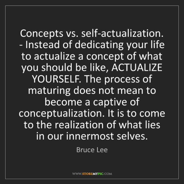 Bruce Lee: Concepts vs. self-actualization. - Instead of dedicating...