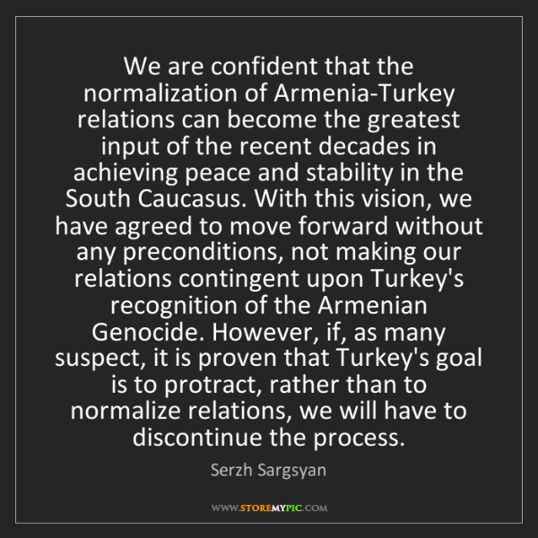 Serzh Sargsyan: We are confident that the normalization of Armenia-Turkey...