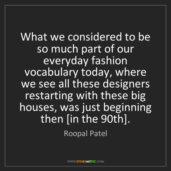 Roopal Patel: What we considered to be so much part of our everyday...