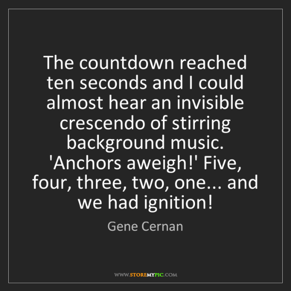 Gene Cernan: The countdown reached ten seconds and I could almost...