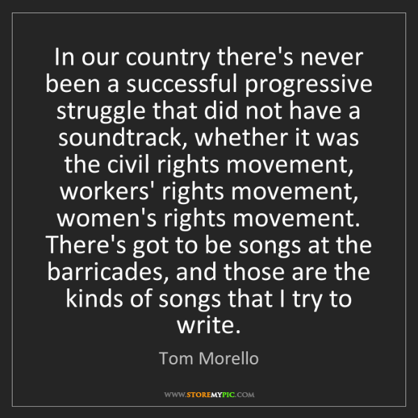 Tom Morello: In our country there's never been a successful progressive...