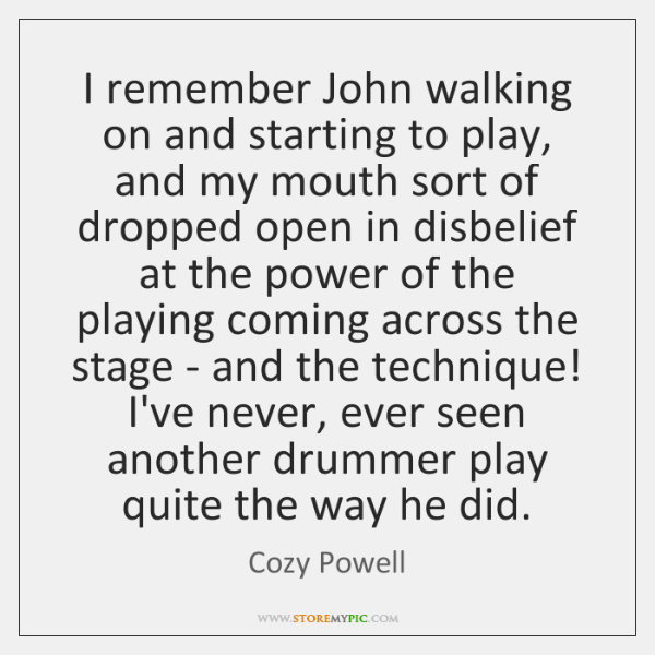 I remember John walking on and starting to play, and my mouth ...