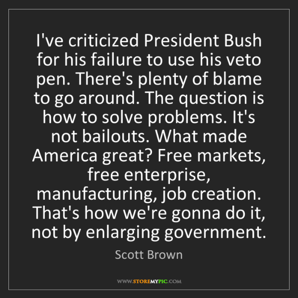 Scott Brown: I've criticized President Bush for his failure to use...