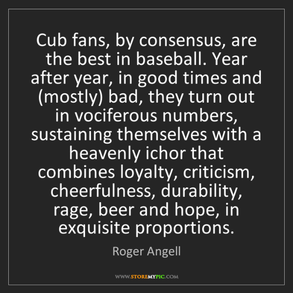 Roger Angell: Cub fans, by consensus, are the best in baseball. Year...