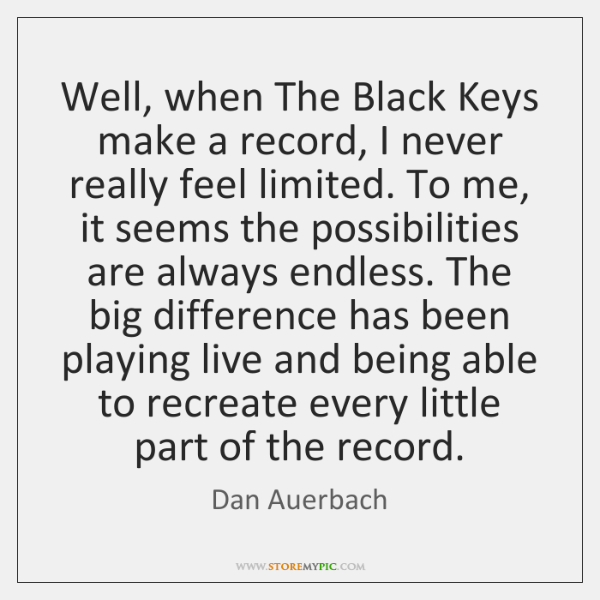 Well, when The Black Keys make a record, I never really feel ...