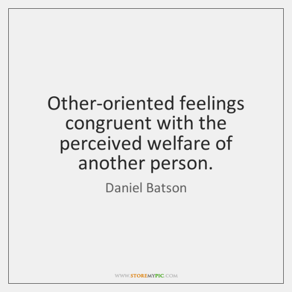 Other-oriented feelings congruent with the perceived welfare of another person.