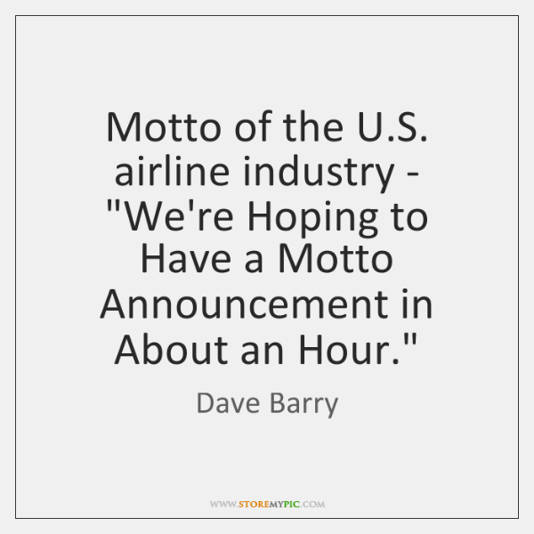 """Motto of the U.S. airline industry - """"We're Hoping to Have ..."""