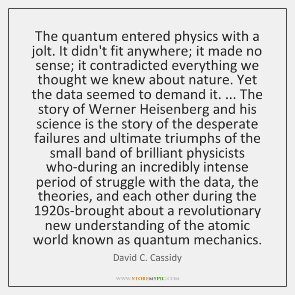 The quantum entered physics with a jolt. It didn't fit anywhere; it ...