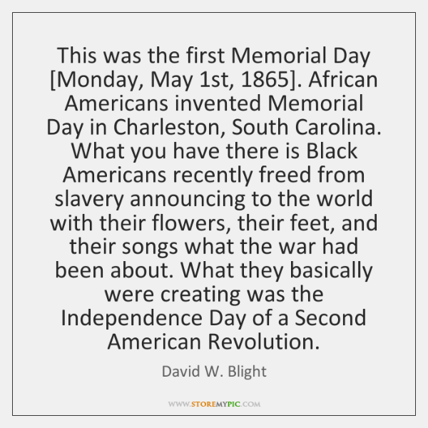 This was the first Memorial Day [Monday, May 1st, 1865]. African Americans invented ...