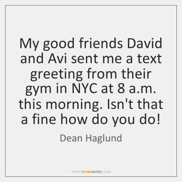 My good friends David and Avi sent me a text greeting from ...