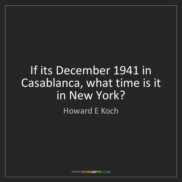 Howard E Koch: If its December 1941 in Casablanca, what time is it in...