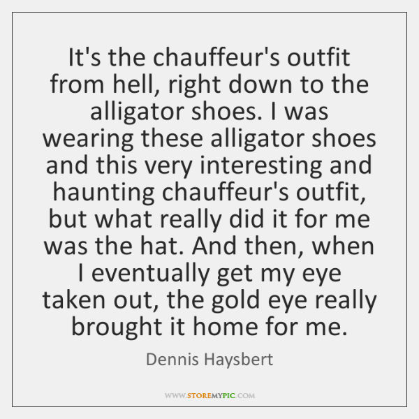 It's the chauffeur's outfit from hell, right down to the alligator shoes. ...