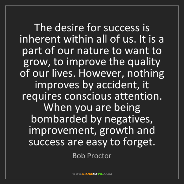 Bob Proctor: The desire for success is inherent within all of us....