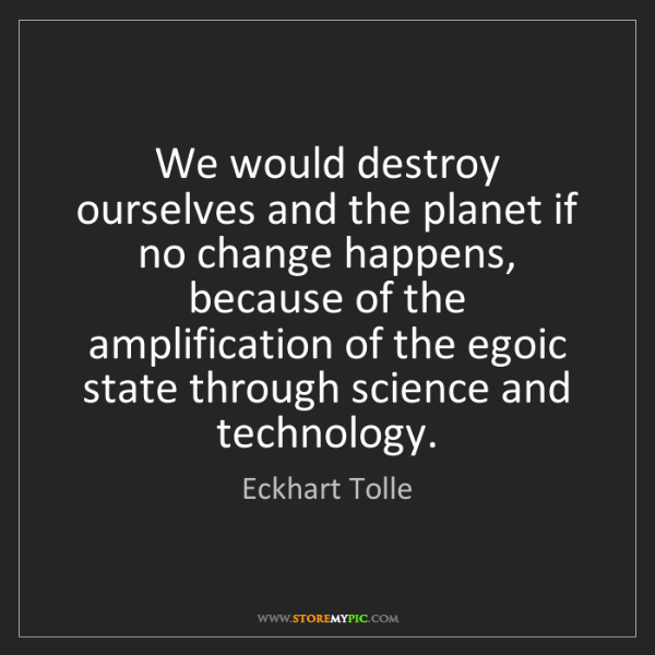 Eckhart Tolle: We would destroy ourselves and the planet if no change...