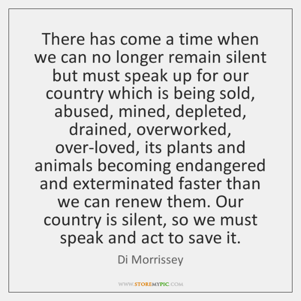 There has come a time when we can no longer remain silent ...