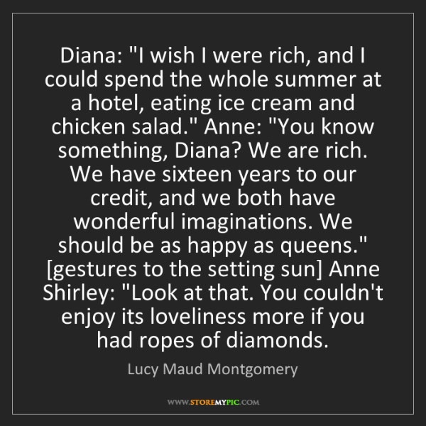 "Lucy Maud Montgomery: Diana: ""I wish I were rich, and I could spend the whole..."