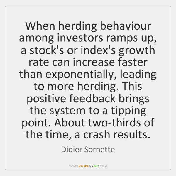 When herding behaviour among investors ramps up, a stock's or index's growth ...