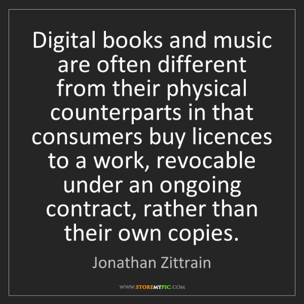 Jonathan Zittrain: Digital books and music are often different from their...
