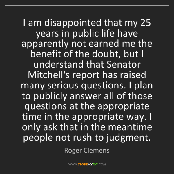 Roger Clemens: I am disappointed that my 25 years in public life have...