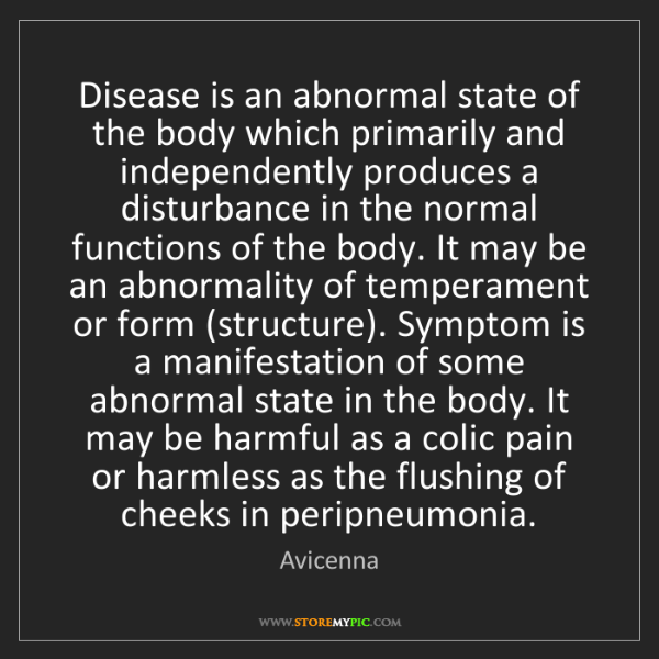 Avicenna: Disease is an abnormal state of the body which primarily...