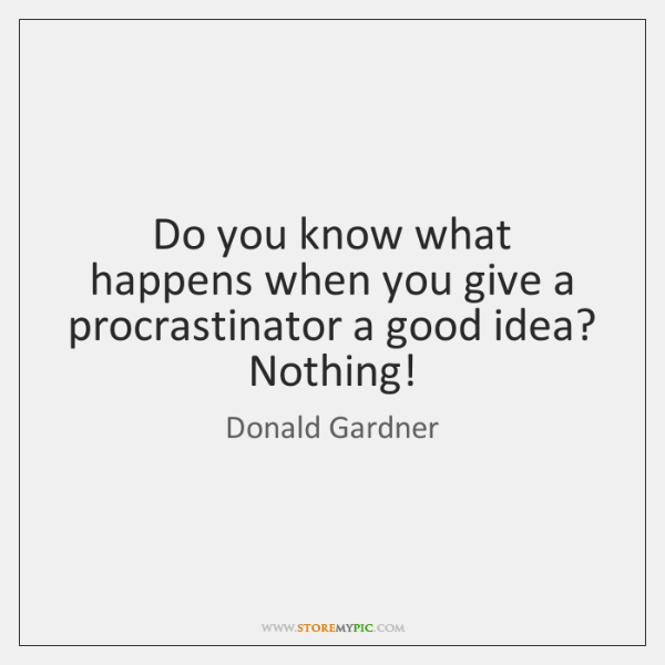 Do you know what happens when you give a procrastinator a good ...
