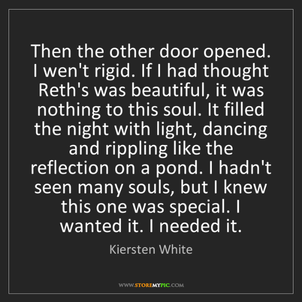 Kiersten White: Then the other door opened. I wen't rigid. If I had thought...