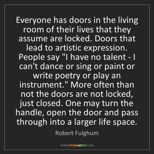 Robert Fulghum: Everyone has doors in the living room of their lives...