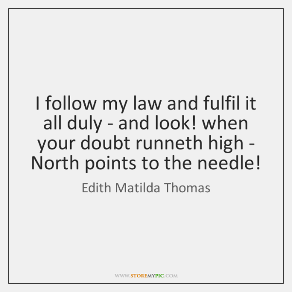 I follow my law and fulfil it all duly - and look! ...