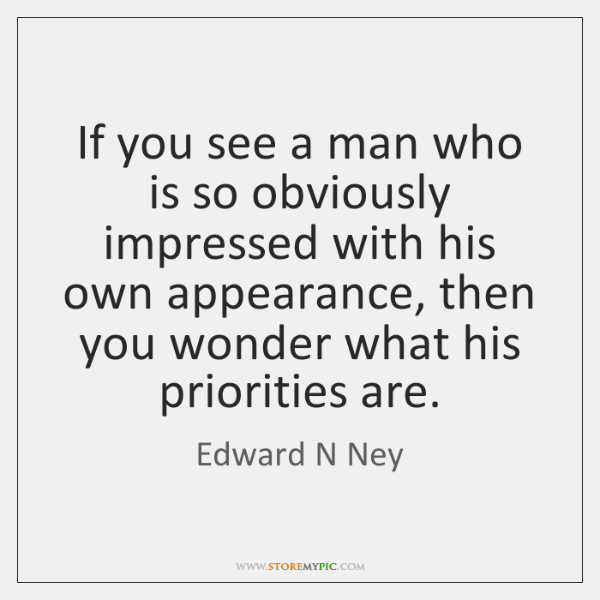 If you see a man who is so obviously impressed with his ...