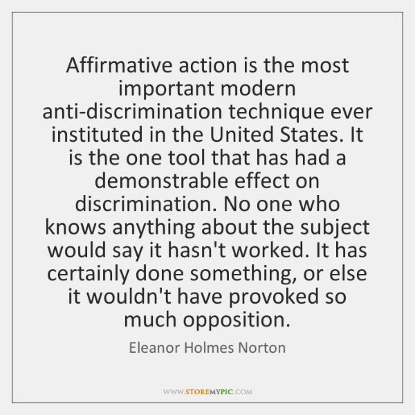 Affirmative action is the most important modern anti-discrimination technique ever instituted in ...