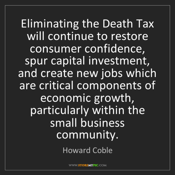Howard Coble: Eliminating the Death Tax will continue to restore consumer...