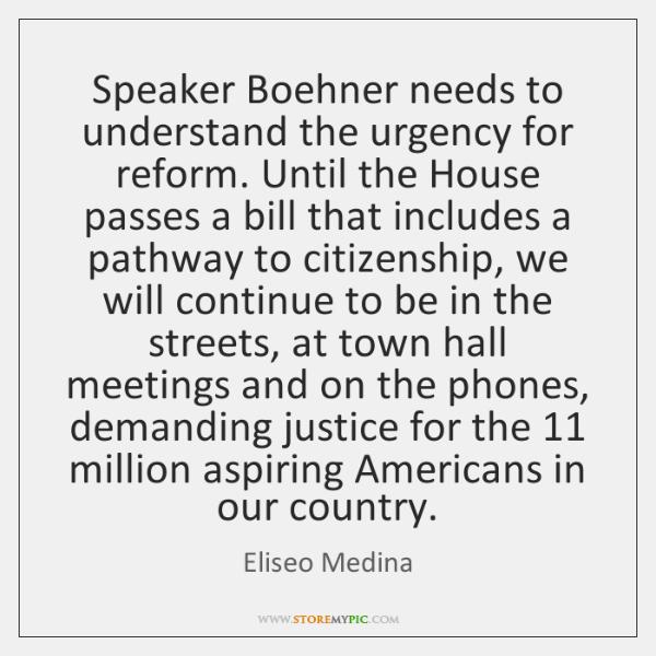 Speaker Boehner needs to understand the urgency for reform. Until the House ...