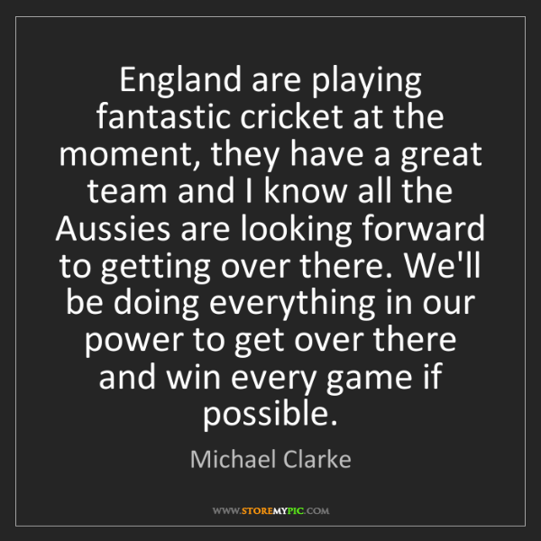 Michael Clarke: England are playing fantastic cricket at the moment,...