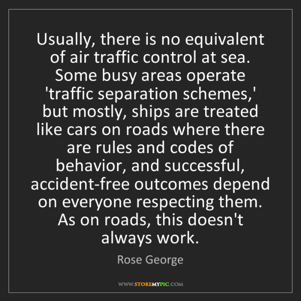 Rose George: Usually, there is no equivalent of air traffic control...