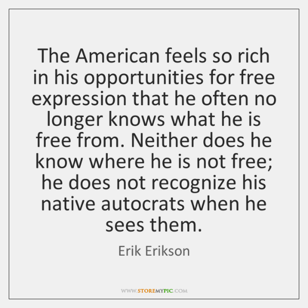 The American feels so rich in his opportunities for free expression that ...